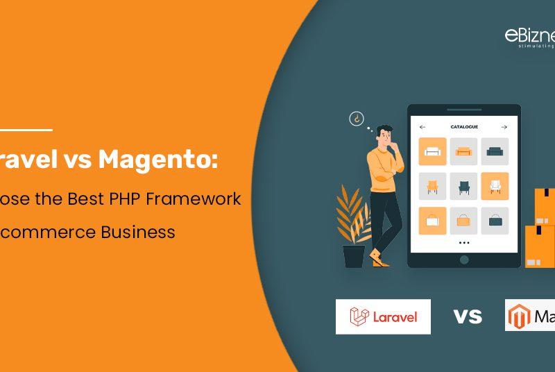 Laravel vs Magento Choose the Best PHP Framework for Ecommerce Business