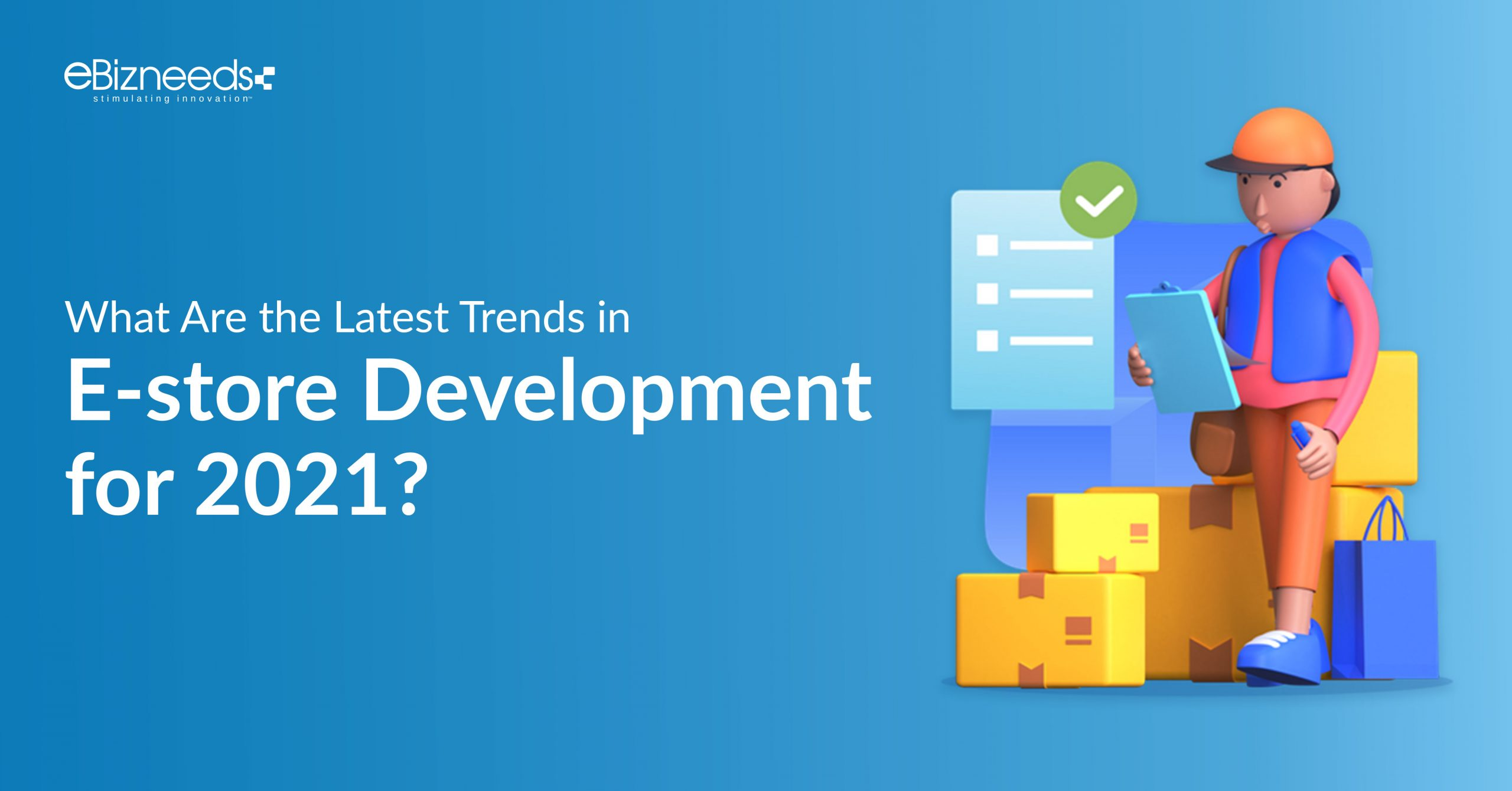 What are the Latest Trends in E-store Development for 2021