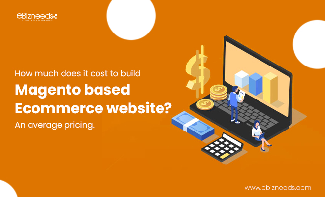 How Much Does it Cost to Build Magento Based Ecommerce Website An Average Pricing